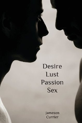 Desire, Lust, Passion, Sex  by  Jameson Currier