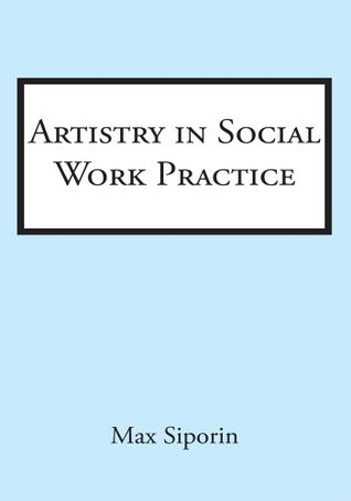 Artistry in Social Work Practice  by  Max Siporin