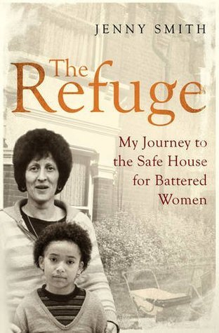 The Refuge: My Journey to the Safe House for Battered Women Jenny Smith