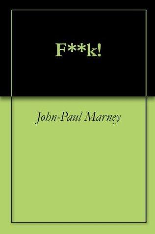 F**k!  by  John-Paul Marney