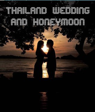 Thailand Wedding And Honeymoon  by  Thailand Government