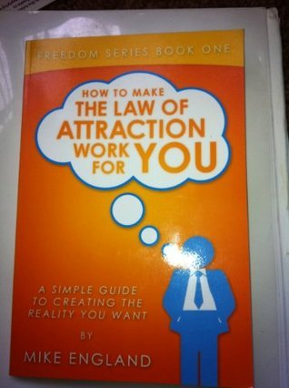 How to Make the Law of Attraction Work For You (Freedom Series) Mike England