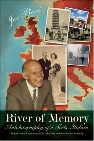 River of Memory: Memoirs of a Scots-Italian Joe Pieri