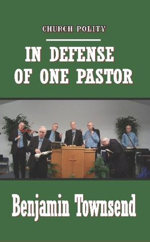 In Defense of One Pastor  by  Benjamin Townsend