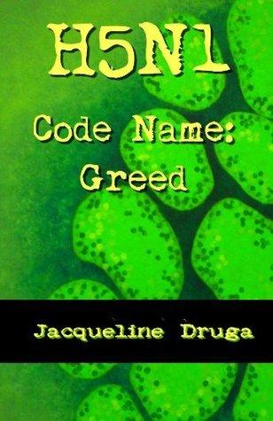 H5N1 Code Name: Greed Jacqueline Druga