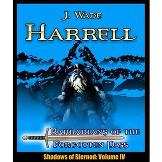 Barbarians of the Forgotten Pass (Shadows of Siernod)  by  J. Wade Harrell
