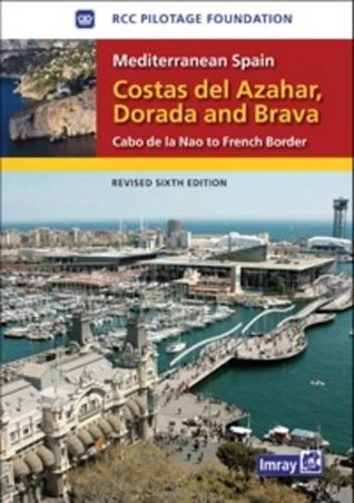 Mediterranean Spain - Costas del Azahar Dorada and Brava: Cabo de La Nao to the French Border  by  RCC Pilotage Foundation