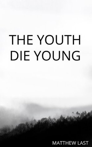The Youth Die Young Matthew Last