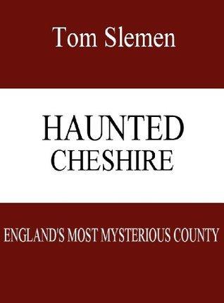 Haunted Cheshire  by  Tom Slemen