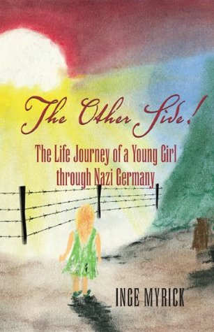 Other Side!: The Life Journey of a Young Girl Through Nazi Germany Inge Myrick