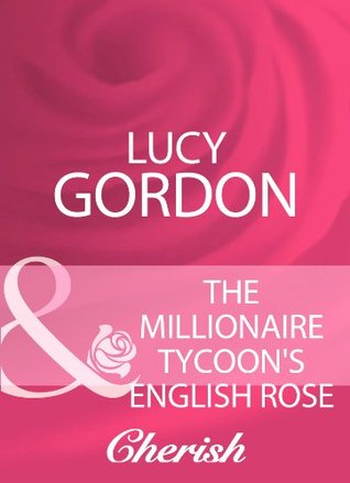 The Millionaire Tycoons English Rose (Mills & Boon Cherish)  by  Lucy Gordon