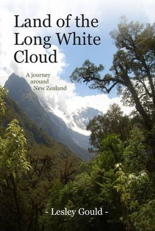 Land of the Long White Cloud: A Journey Around New Zealand Lesley Gould
