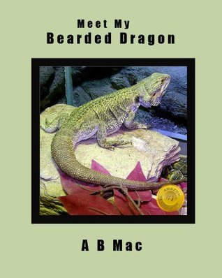 Meet My Bearded Dragon A.B. Mac