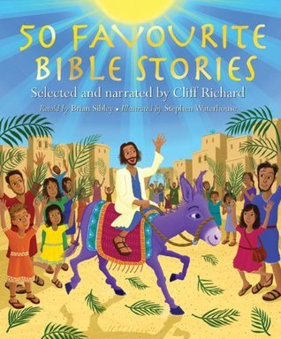 50 Favourite Bible Stories. Retold Brian Sibley by Brian Sibley