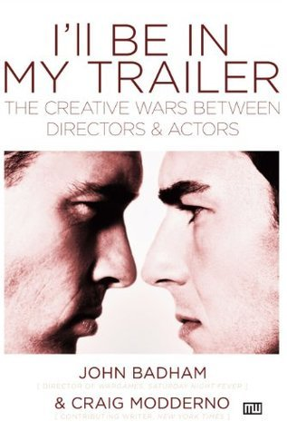 Ill be In My Trailer: The Creative Wars Between Directors and Actors John Badham
