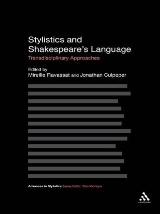 Stylistics and Shakespeares Language: Transdisciplinary Approaches  by  Jonathan Culpeper