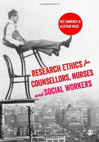 Research Ethics for Counsellors, Nurses & Social Workers Dee Danchev