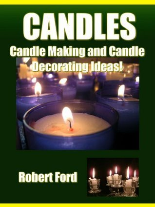 Candles - Candle Making and Candle Decorating Ideas! Robert Ford