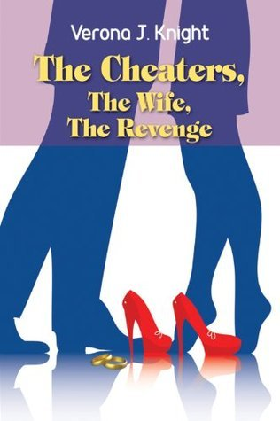 The Cheaters, The Wife, The Revenge Verona J. Knight