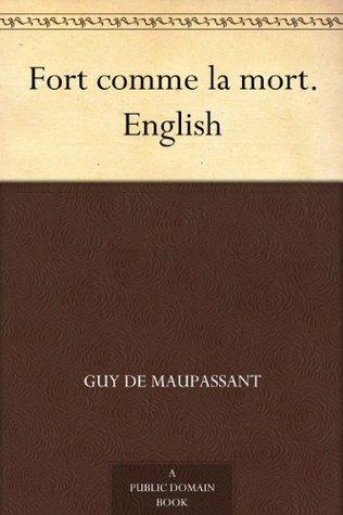 Fort comme la mort. English  by  Guy de Maupassant