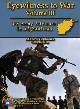Eyewitness to War Volume III : US Army Advisors in Afghanistan  by  Michael G. Brooks