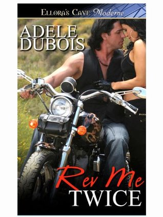 Rev Me Twice  by  Adele Dubois