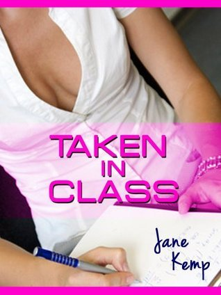 TAKEN IN CLASS: Spanked and Screwed the Music Professor by Jane Kemp