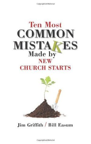 Ten Most Common Mistakes Made  by  New Church Starts by Jim Griffith