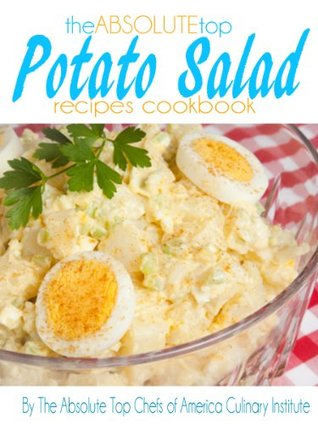 The Absolute Top Potato Salad Recipes Cookbook  by  The Absolute Top Chefs of America Culinary Institute