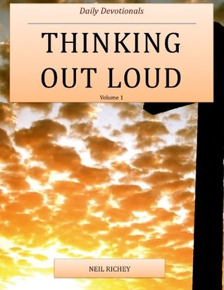 Thinking Out Loud: Daily Devotionals  by  Neil Richey