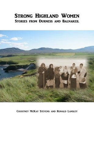 Strong Highland Women:  Stories from Durness and Balnakeil Courtney Stevens