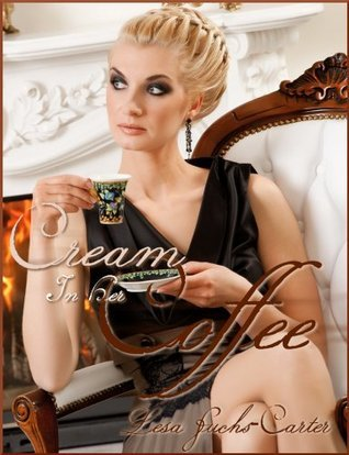 Cream In Her Coffee  by  Lesa Fuchs-Carter