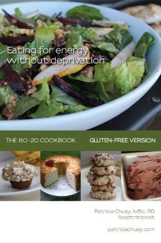 Eating for Energy Without Deprivation: The 80-20 Cookbook Patricia Chuey