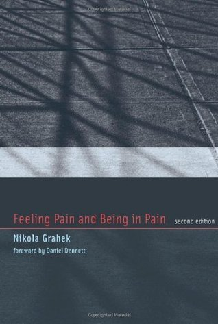 Feeling Pain and Being in Pain, 2nd Edition (Bradford Books) Nikola Grahek