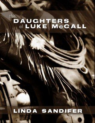 The Daughters of Luke McCall  by  Linda Sandifer