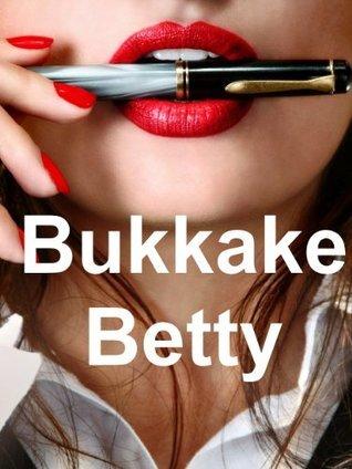 Bukkake Betty  by  Catherine Wimberly