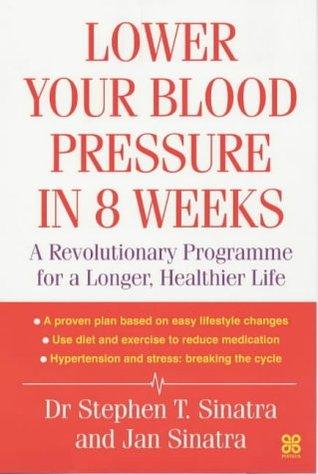 Lower Your Blood Pressure In 8 Weeks  by  Stephen Sinatra