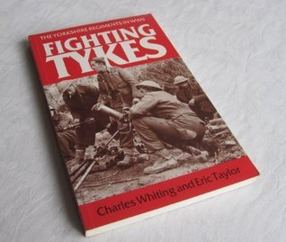 Fighting Tykes: The History of the Yorkshire Regiments in WWII Charles Whiting