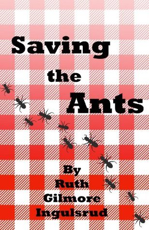 Saving the Ants  by  Ruth Gilmore Ingulsrud
