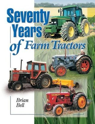 Seventy Years of Farm Tractors Brian Bell
