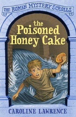 The Poisoned Honey Cake: Roman Mysteries Scrolls 2  by  Caroline Lawrence