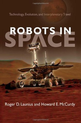 Robots in Space: Technology, Evolution, and Interplanetary Travel (New Series in NASA History)  by  Roger D.  Launius