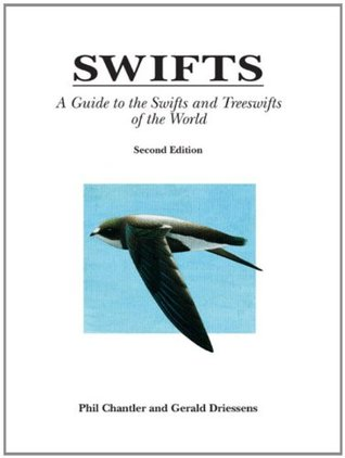 Swifts: A Guide To The Swifts And Treeswifts Of The World  by  Phil Chantler