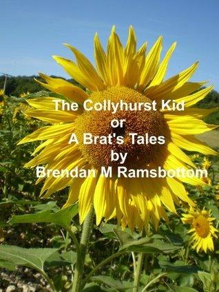 The Collyhurst Kid or A Brats Tales Brendan Michael Ramsbottom