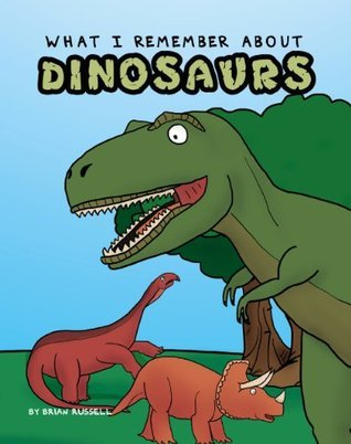 What I Remember About Dinosaurs Brian Russell
