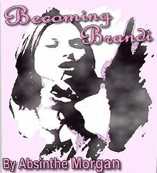 Becoming Brandi Absinthe Morgan