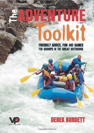 The Adventure Toolkit: Friendly Advice, Fun and Games for Groups in the Great Outdoors  by  Derek Burdett