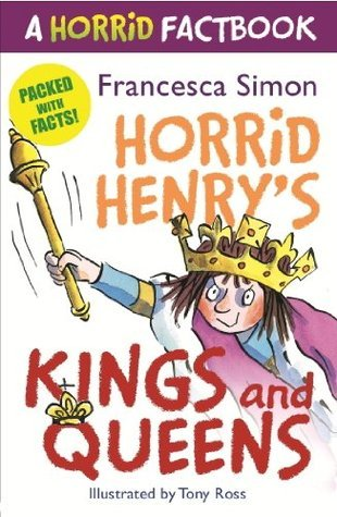 Horrid Henrys Kings and Queens (A Horrid Factbook)  by  Francesca Simon