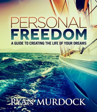 Personal Freedom: A Guide To Creating The Life Of Your Dreams  by  Ryan Murdock