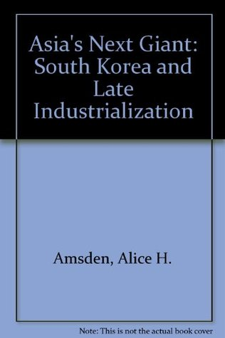 Asias Next Giant: South Korea and Late Industrialization Alice H. Amsden